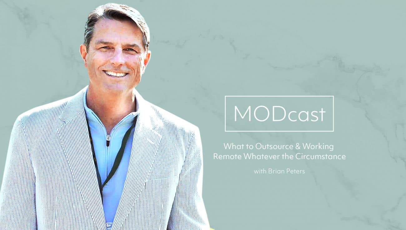 MODcast Episode 1 – Brian Peters on What to Outsource and Working Remote Whatever the Circumstance