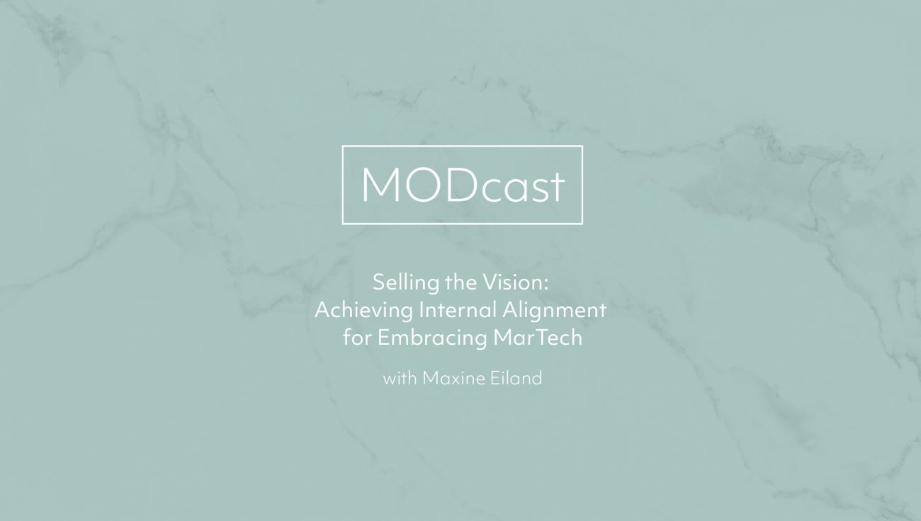 MODcast Episode 4 – Selling the Vision: Achieving Internal Alignment for Embracing MarTech with Maxine Eiland