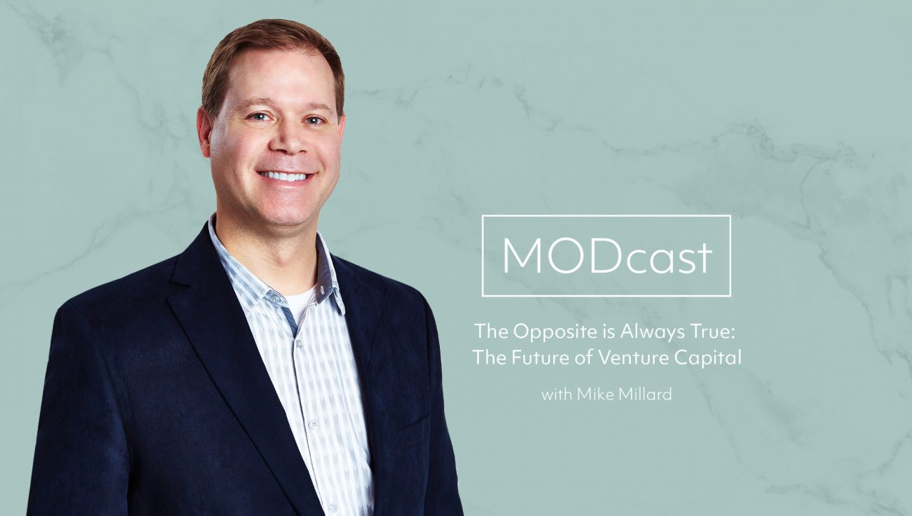 MODcast Episode 5 – The Opposite is Always True: The Future of Venture Capital with Mike Millard